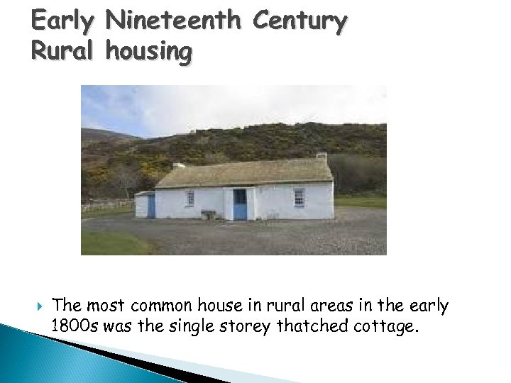 Early Rural Nineteenth Century housing The most common house in rural areas in the