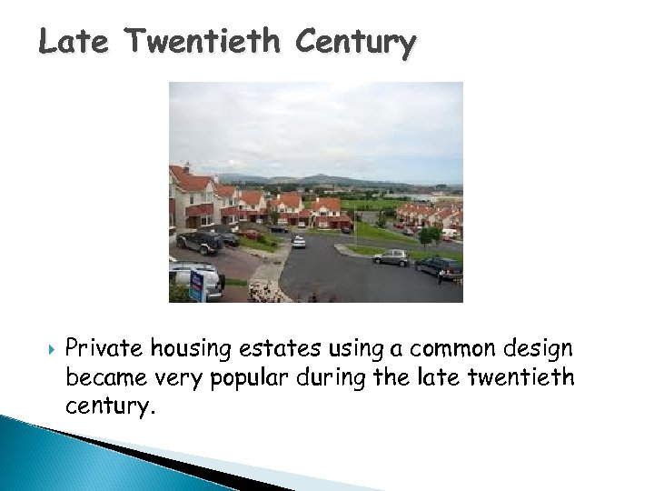 Late Twentieth Century Private housing estates using a common design became very popular during