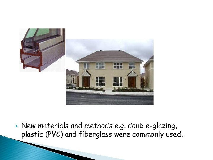 New materials and methods e. g. double-glazing, plastic (PVC) and fiberglass were commonly