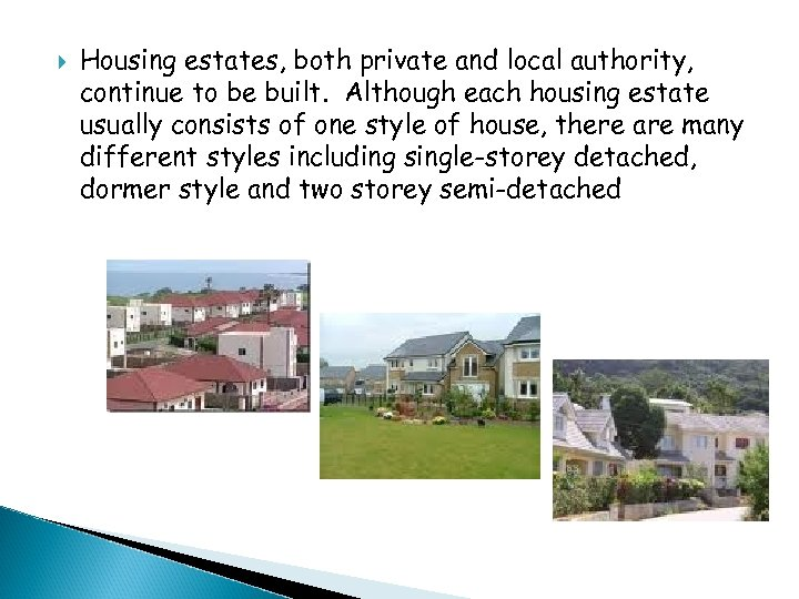 Housing estates, both private and local authority, continue to be built. Although each