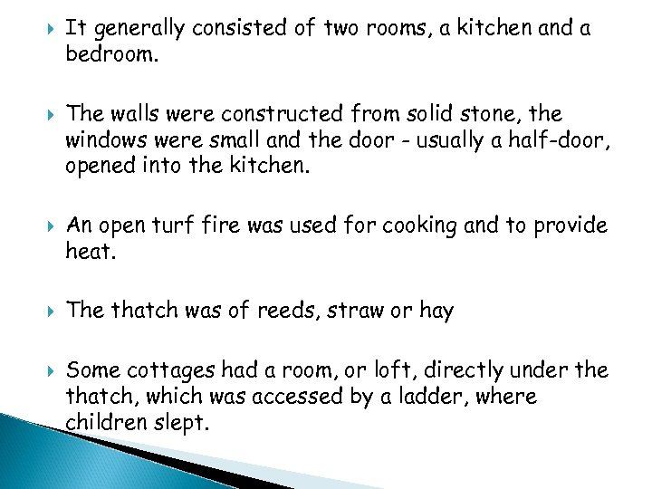 It generally consisted of two rooms, a kitchen and a bedroom. The walls
