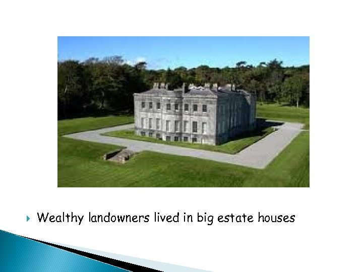 Wealthy landowners lived in big estate houses