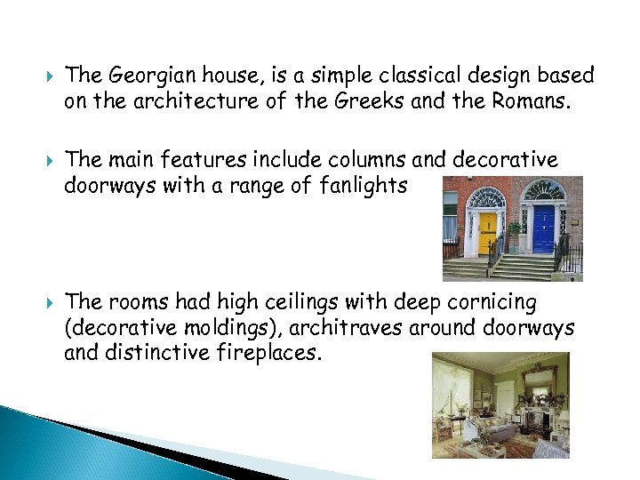 The Georgian house, is a simple classical design based on the architecture of