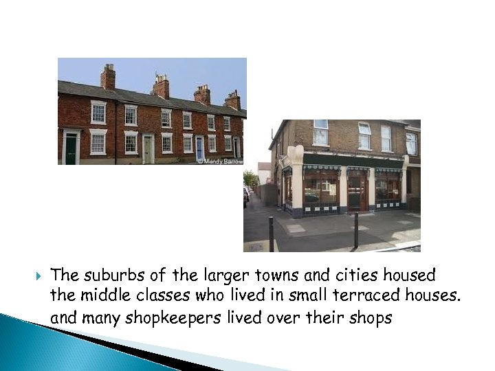The suburbs of the larger towns and cities housed the middle classes who