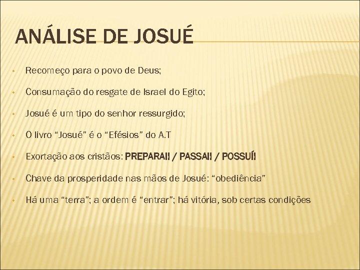 ANÁLISE DE JOSUÉ • Recomeço para o povo de Deus; • Consumação do resgate