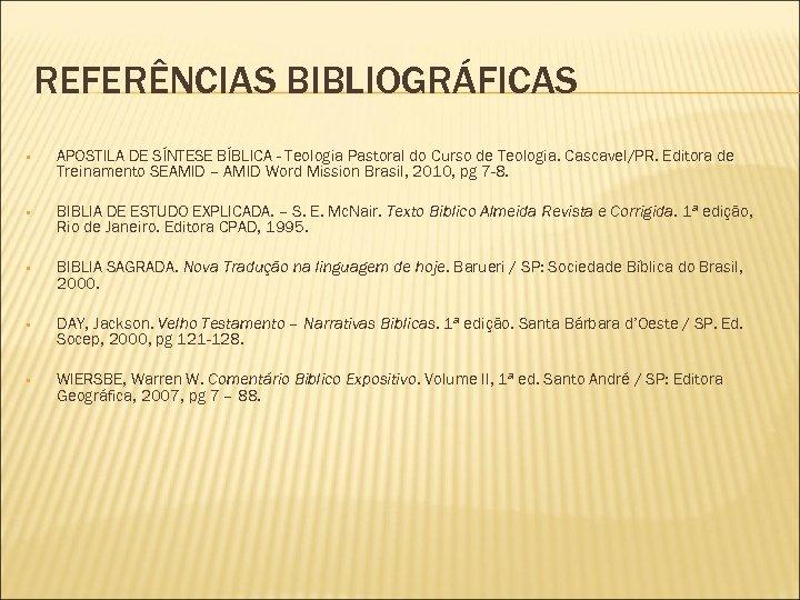REFERÊNCIAS BIBLIOGRÁFICAS • APOSTILA DE SÍNTESE BÍBLICA - Teologia Pastoral do Curso de Teologia.