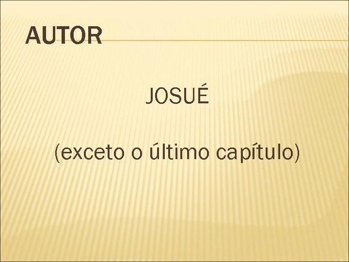 AUTOR JOSUÉ (exceto o último capítulo)