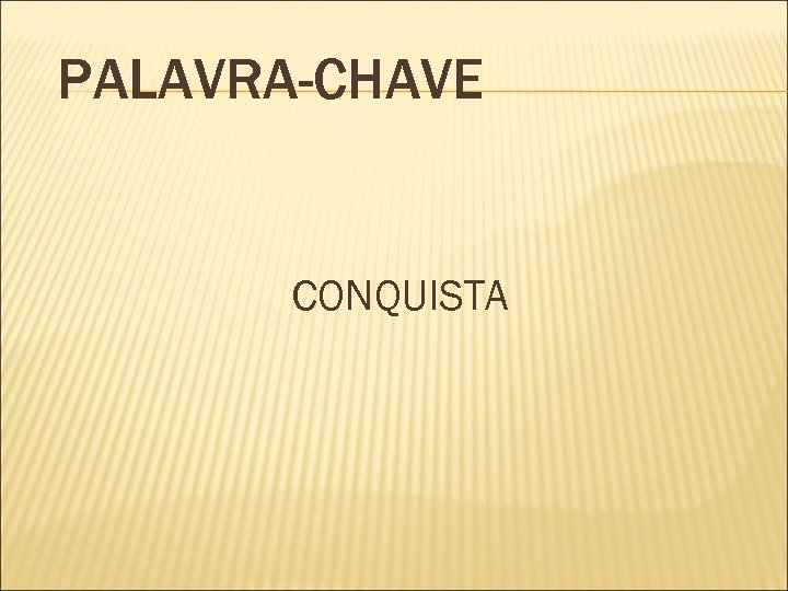 PALAVRA-CHAVE CONQUISTA
