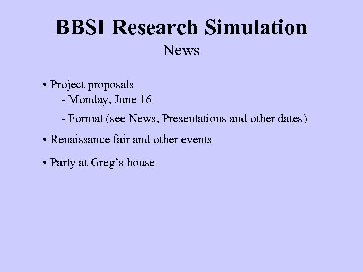 BBSI Research Simulation News • Project proposals - Monday, June 16 - Format (see