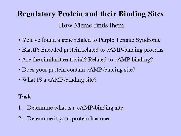 Regulatory Protein and their Binding Sites How Meme finds them • You've found a