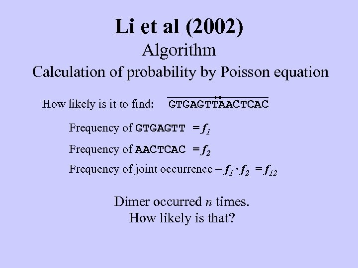 Li et al (2002) Algorithm Calculation of probability by Poisson equation How likely is