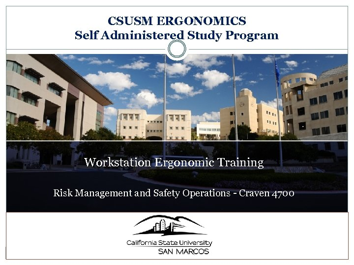 CSUSM ERGONOMICS Self Administered Study Program Workstation Ergonomic Training Risk Management and Safety Operations