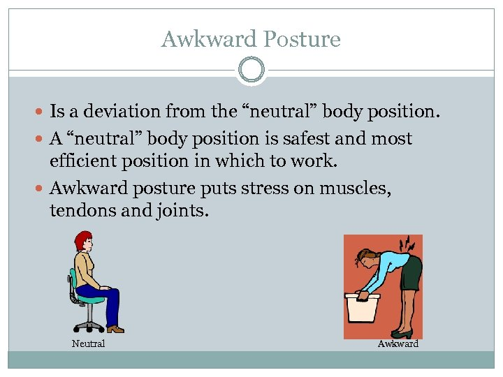 "Awkward Posture Is a deviation from the ""neutral"" body position. A ""neutral"" body position"