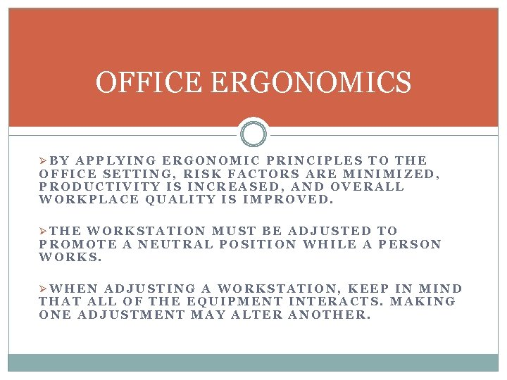 OFFICE ERGONOMICS ØBY APPLYING ERGONOMIC PRINCIPLES TO THE OFFICE SETTING, RISK FACTORS ARE MINIMIZED,