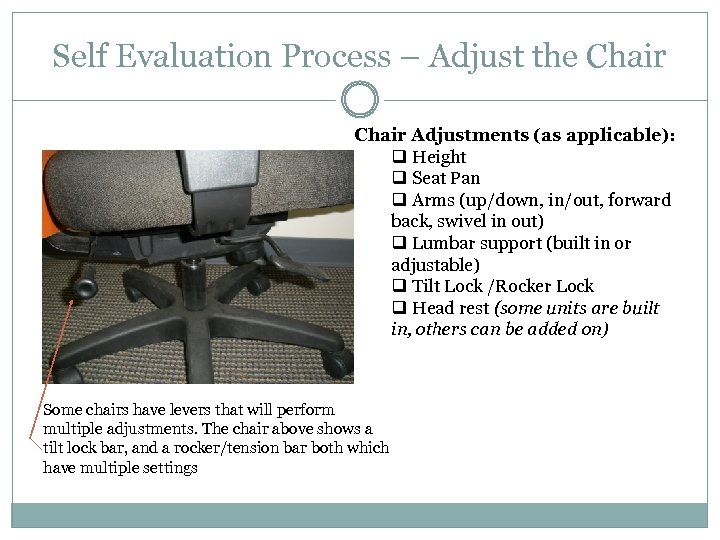 Self Evaluation Process – Adjust the Chair Adjustments (as applicable): q Height q Seat