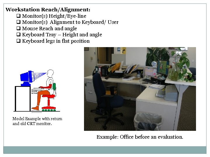 Workstation Reach/Alignment: q Monitor(s) Height/Eye-line q Monitor(s) Alignment to Keyboard/ User q Mouse Reach