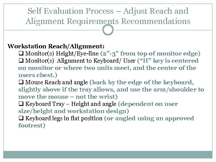 Self Evaluation Process – Adjust Reach and Alignment Requirements Recommendations Workstation Reach/Alignment: q Monitor(s)