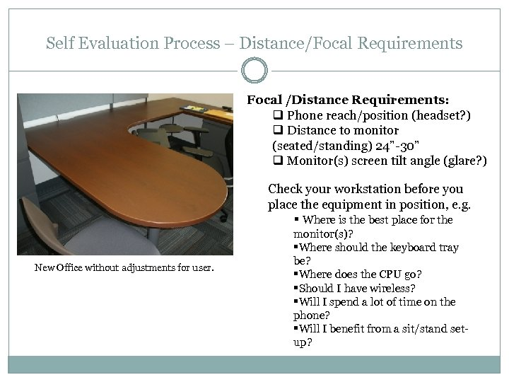 Self Evaluation Process – Distance/Focal Requirements Focal /Distance Requirements: q Phone reach/position (headset? )