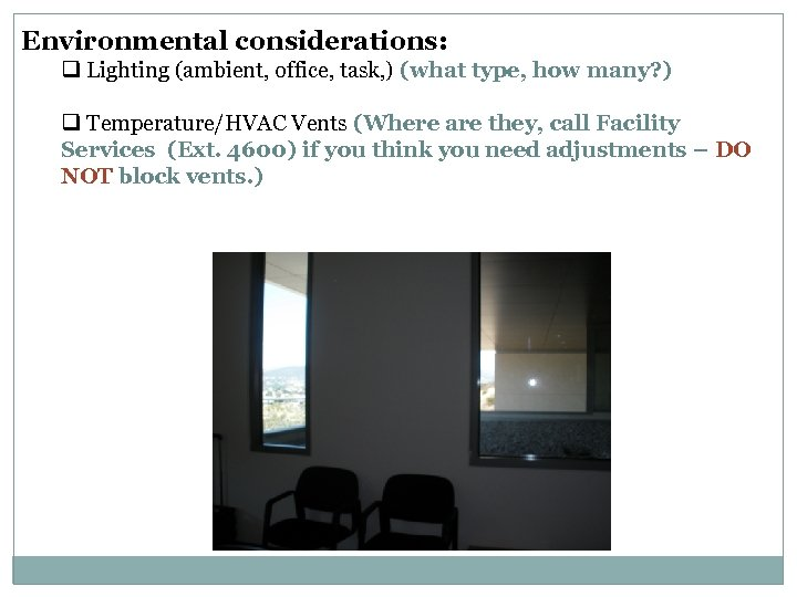 Environmental considerations: q Lighting (ambient, office, task, ) (what type, how many? ) q