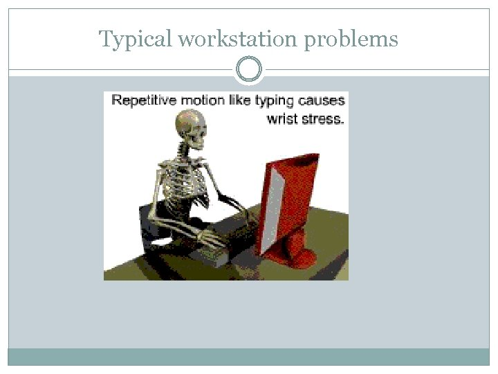 Typical workstation problems