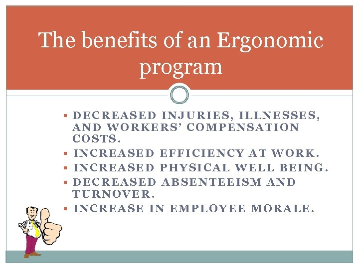 The benefits of an Ergonomic program § DECREASED INJURIES, ILLNESSES, § § AND WORKERS'