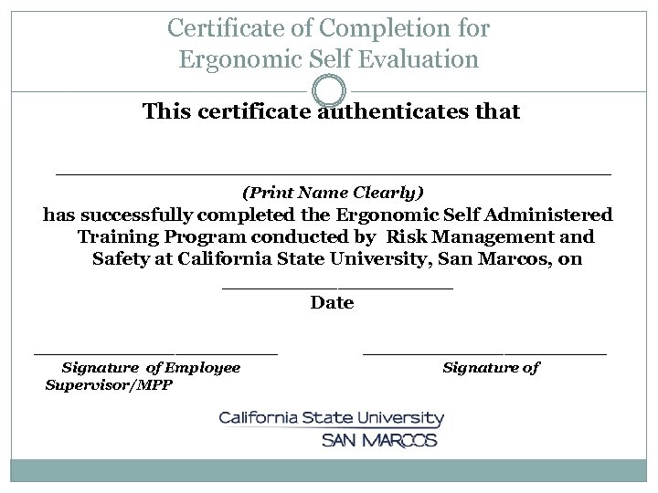 Certificate of Completion for Ergonomic Self Evaluation This certificate authenticates that __________________ (Print Name