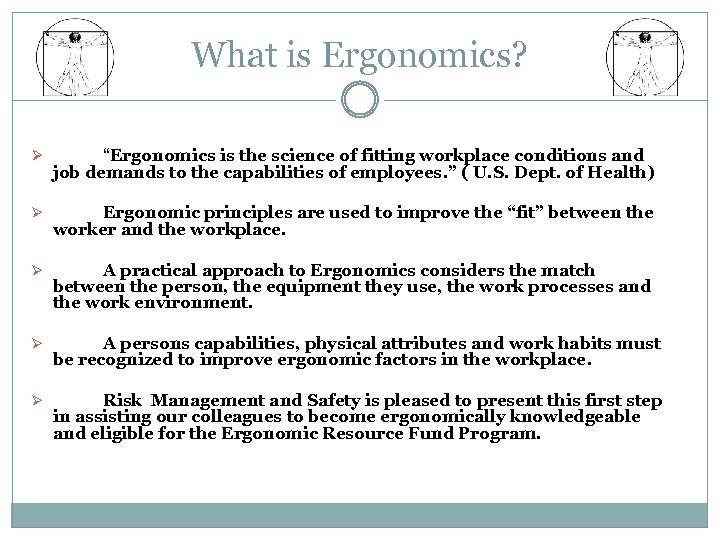 "What is Ergonomics? Ø ""Ergonomics is the science of fitting workplace conditions and job"