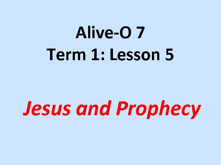 Alive-O 7 Term 1: Lesson 5 Jesus and Prophecy