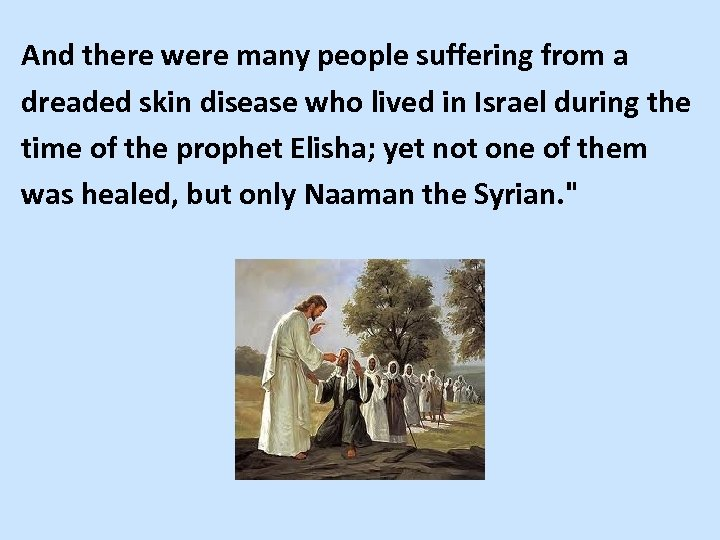 And there were many people suffering from a dreaded skin disease who lived in