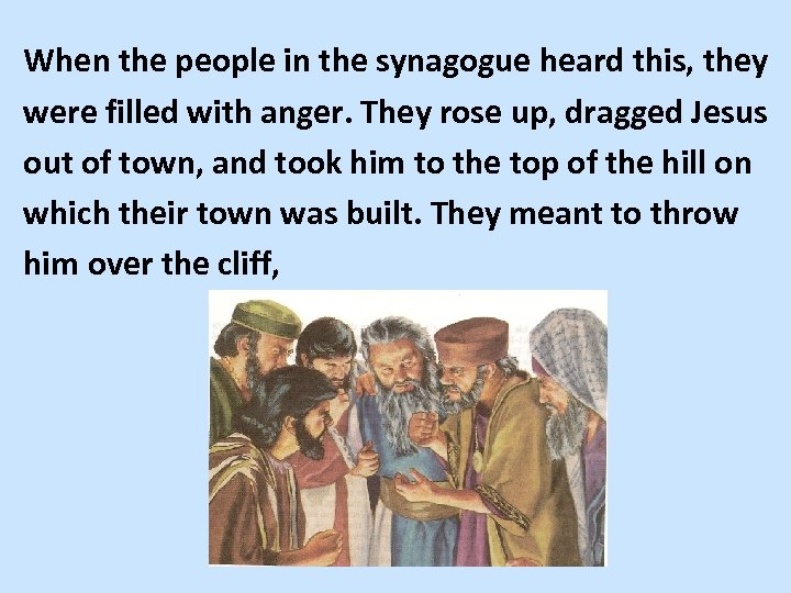 When the people in the synagogue heard this, they were filled with anger. They
