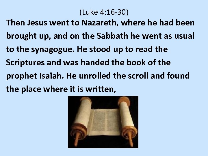 (Luke 4: 16 -30) Then Jesus went to Nazareth, where he had been brought