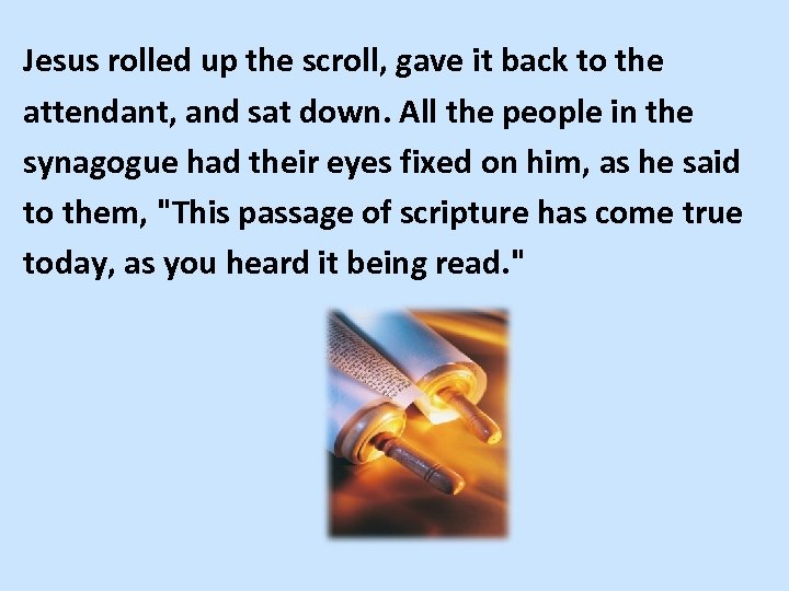 Jesus rolled up the scroll, gave it back to the attendant, and sat down.