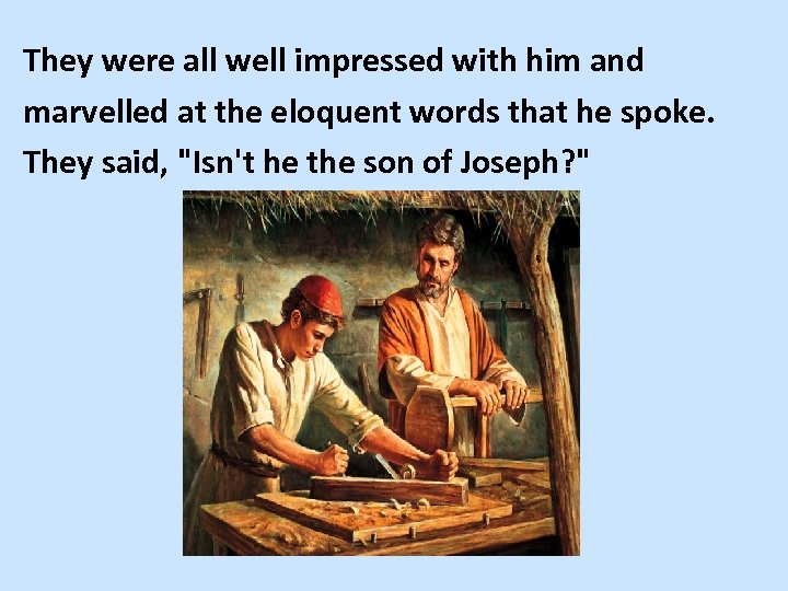 They were all well impressed with him and marvelled at the eloquent words that