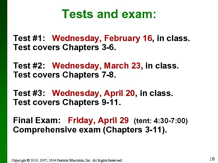 Tests and exam: Test #1: Wednesday, February 16, in class. Test covers Chapters 3