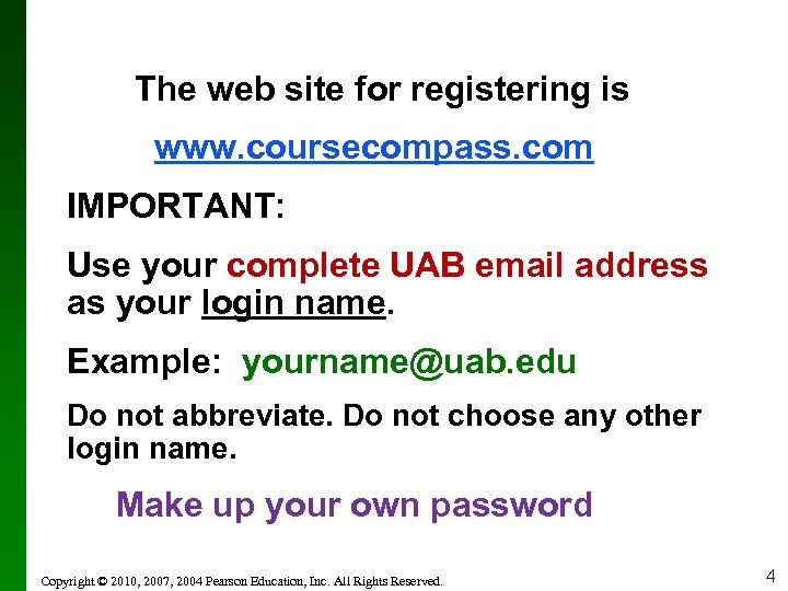 The web site for registering is www. coursecompass. com IMPORTANT: Use your complete