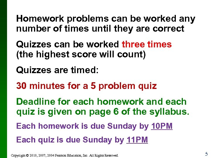 Homework problems can be worked any number of times until they are correct Quizzes