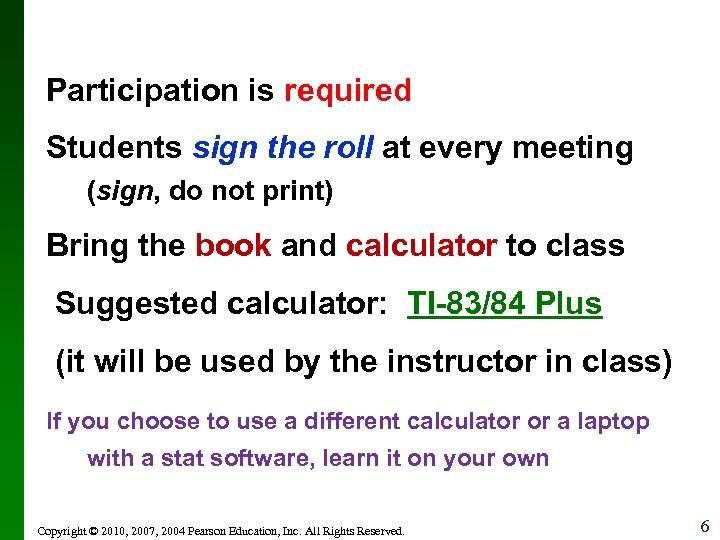 Participation is required Students sign the roll at every meeting (sign, do not