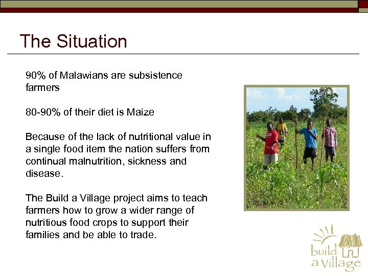 The Situation 90% of Malawians are subsistence farmers 80 -90% of their diet is