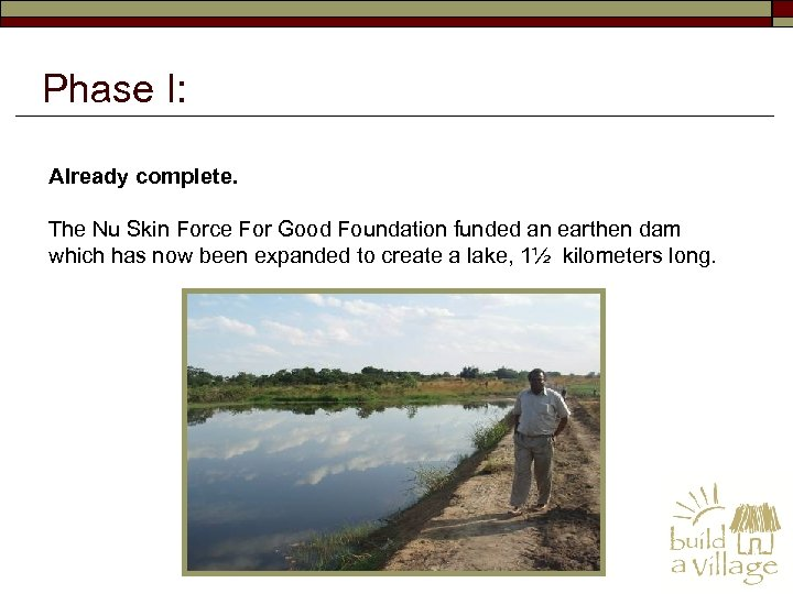 Phase I: Already complete. The Nu Skin Force For Good Foundation funded an earthen
