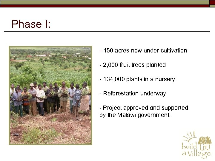 Phase I: - 150 acres now under cultivation - 2, 000 fruit trees planted
