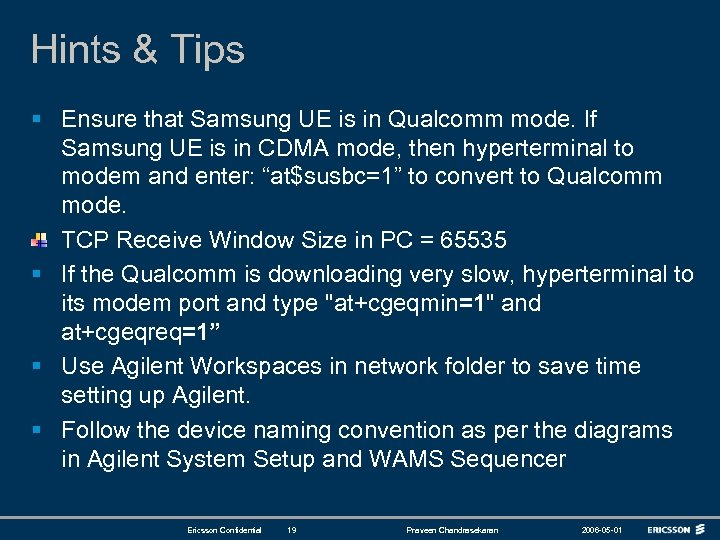 Hints & Tips § Ensure that Samsung UE is in Qualcomm mode. If Samsung