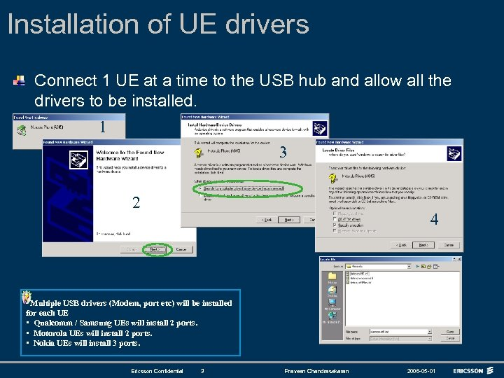 Installation of UE drivers Connect 1 UE at a time to the USB hub