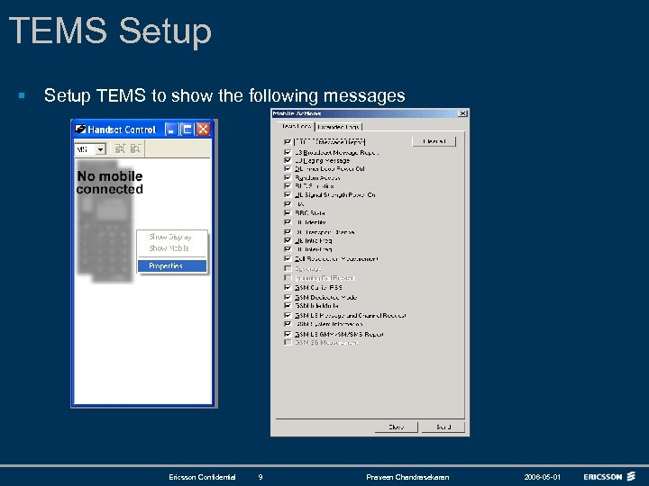 TEMS Setup § Setup TEMS to show the following messages Ericsson Confidential 9 Praveen
