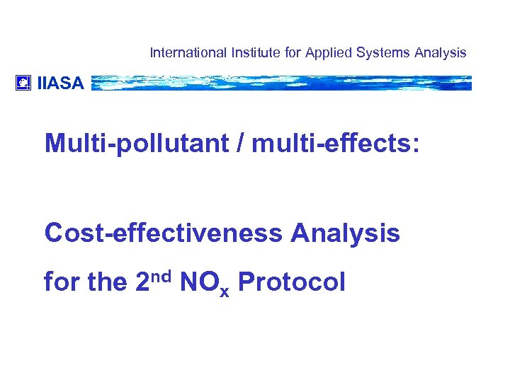 International Institute for Applied Systems Analysis IIASA Multi-pollutant / multi-effects: Cost-effectiveness Analysis for the