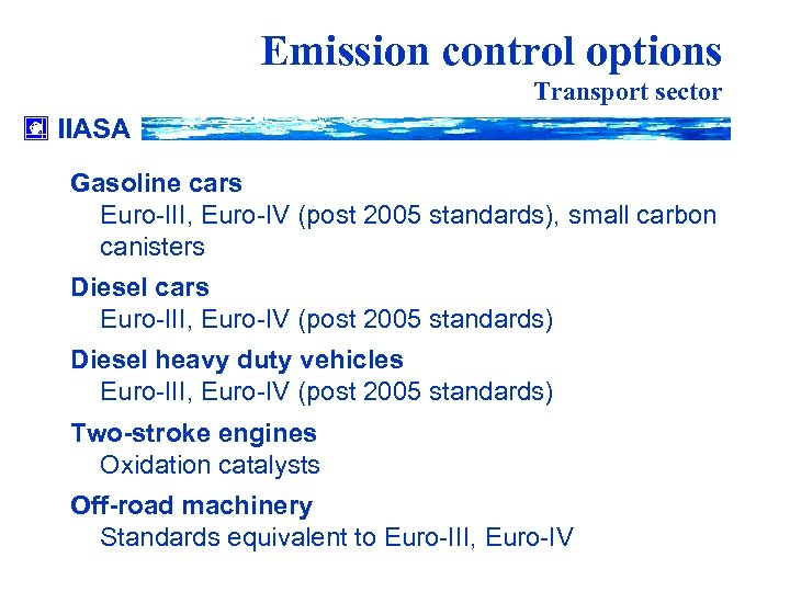 Emission control options Transport sector IIASA Gasoline cars Euro-III, Euro-IV (post 2005 standards), small