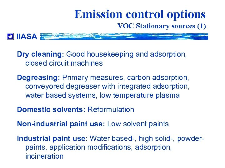 Emission control options VOC Stationary sources (1) IIASA Dry cleaning: Good housekeeping and adsorption,