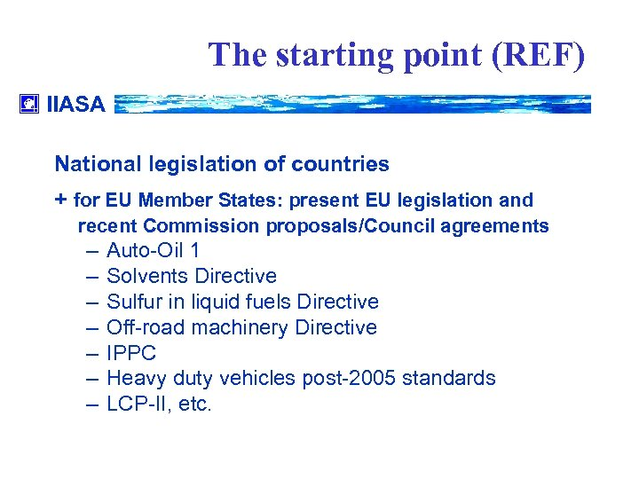 The starting point (REF) IIASA National legislation of countries + for EU Member States: