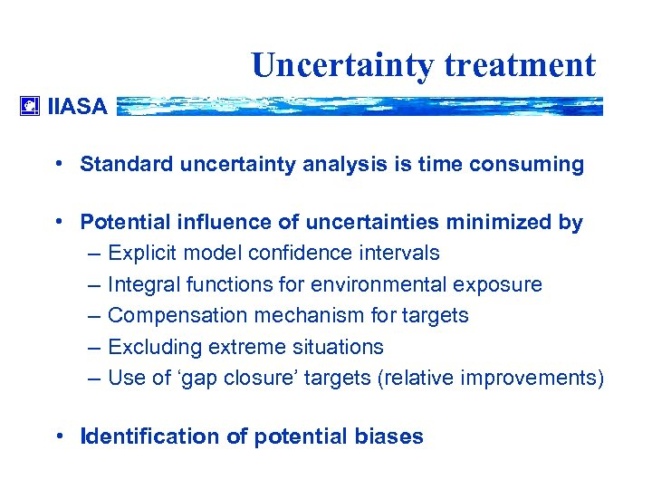 Uncertainty treatment IIASA • Standard uncertainty analysis is time consuming • Potential influence of