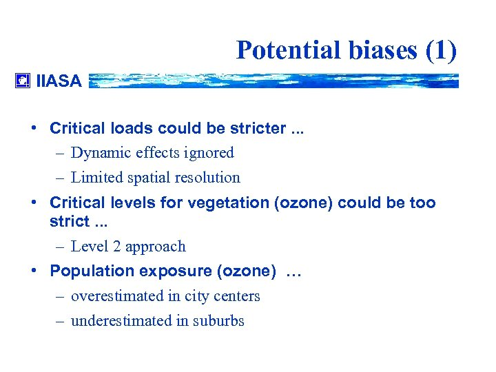 Potential biases (1) IIASA • Critical loads could be stricter. . . – Dynamic