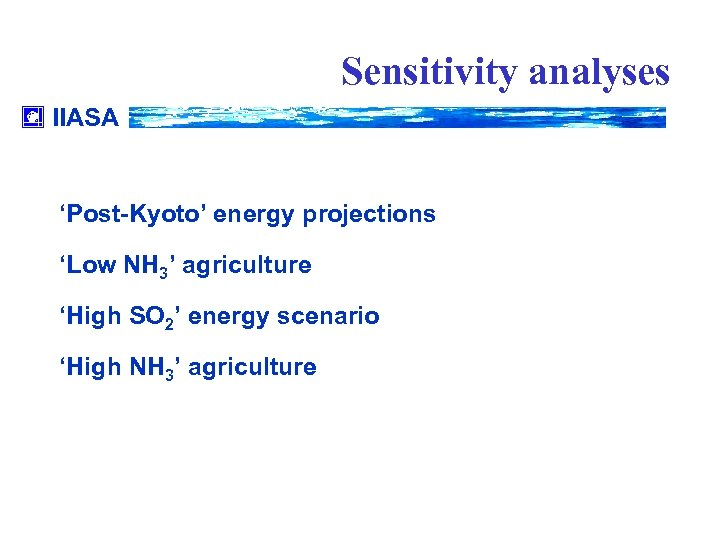 Sensitivity analyses IIASA 'Post-Kyoto' energy projections 'Low NH 3' agriculture 'High SO 2' energy